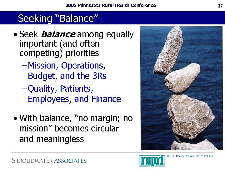 "2005 Minnesota Rural Health Conference Seeking ""Balance"" • Seek balance among equally important (and"