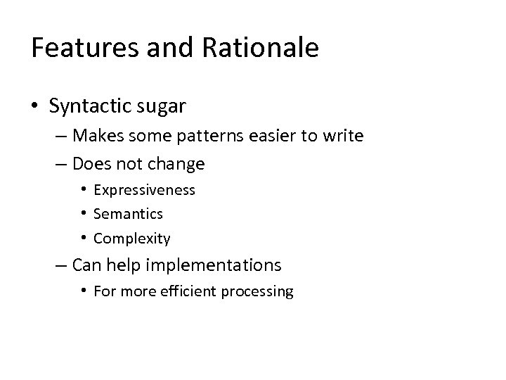 Features and Rationale • Syntactic sugar – Makes some patterns easier to write –