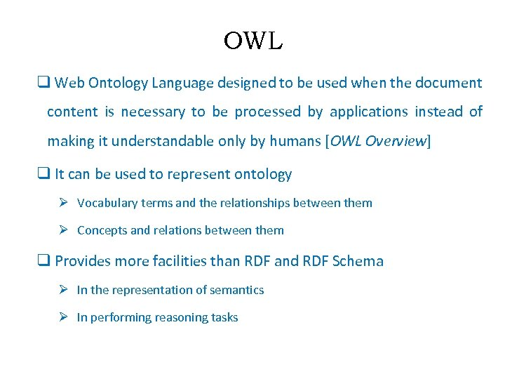 OWL q Web Ontology Language designed to be used when the document content is