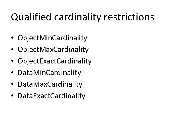 Qualified cardinality restrictions • • • Object. Min. Cardinality Object. Max. Cardinality Object. Exact.
