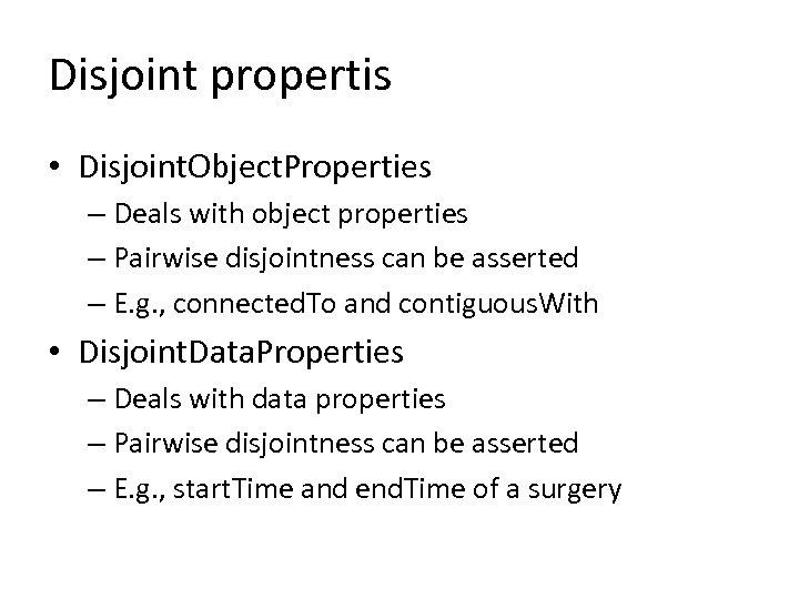 Disjoint propertis • Disjoint. Object. Properties – Deals with object properties – Pairwise disjointness