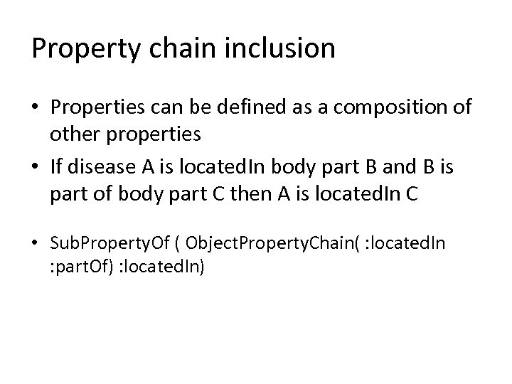 Property chain inclusion • Properties can be defined as a composition of other properties
