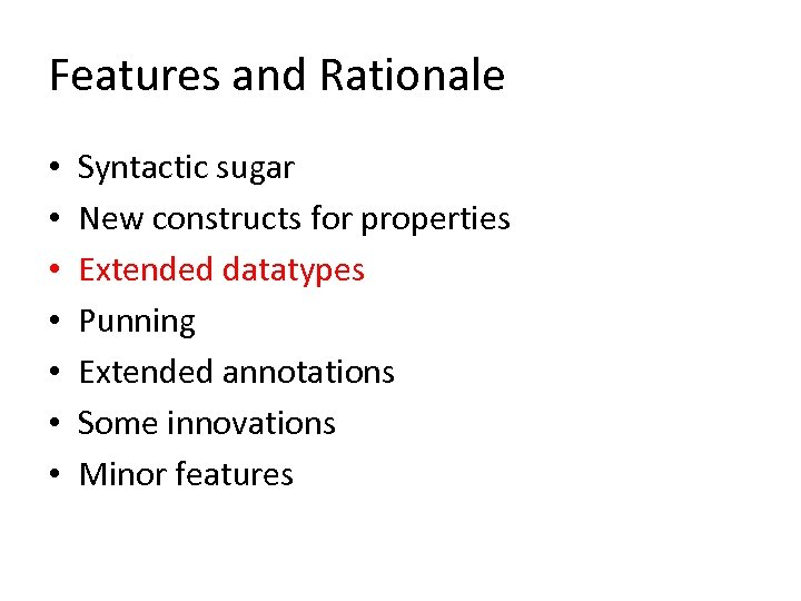 Features and Rationale • • Syntactic sugar New constructs for properties Extended datatypes Punning
