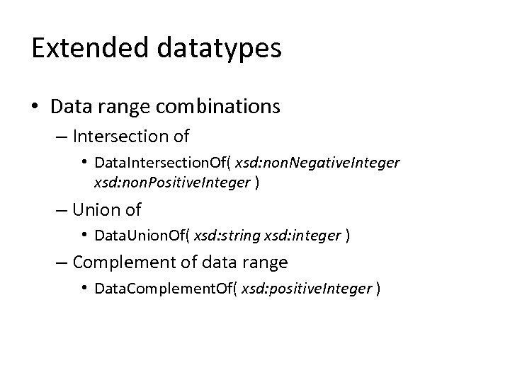 Extended datatypes • Data range combinations – Intersection of • Data. Intersection. Of( xsd: