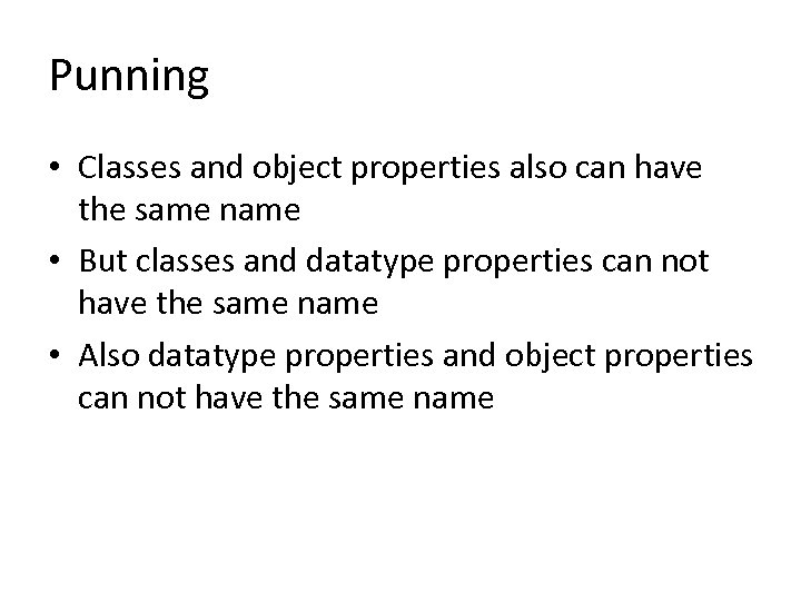 Punning • Classes and object properties also can have the same name • But