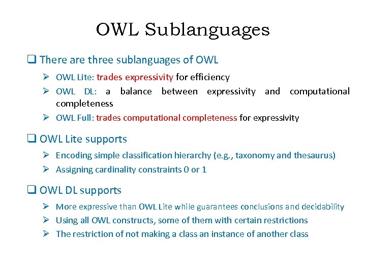 OWL Sublanguages q There are three sublanguages of OWL Ø OWL Lite: trades expressivity