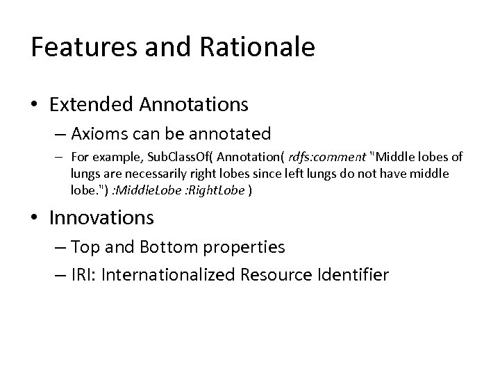 Features and Rationale • Extended Annotations – Axioms can be annotated – For example,