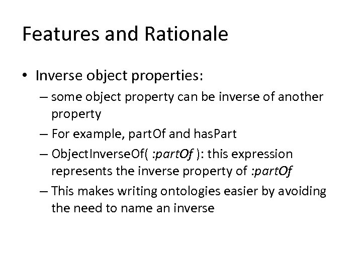 Features and Rationale • Inverse object properties: – some object property can be inverse