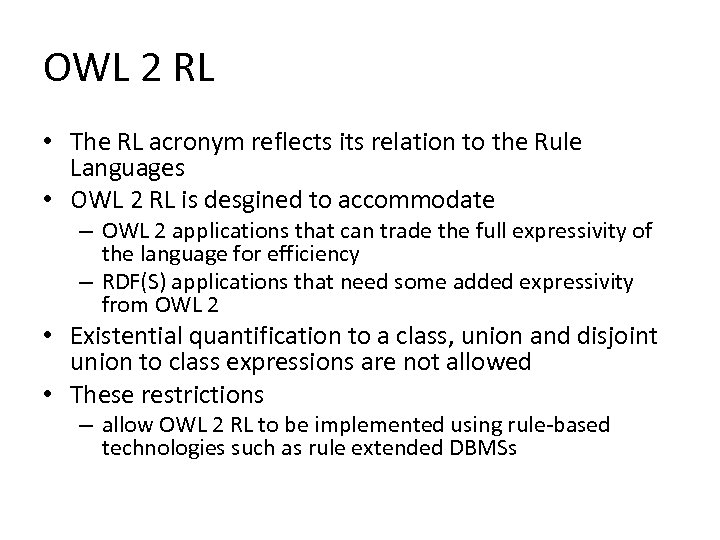 OWL 2 RL • The RL acronym reflects its relation to the Rule Languages