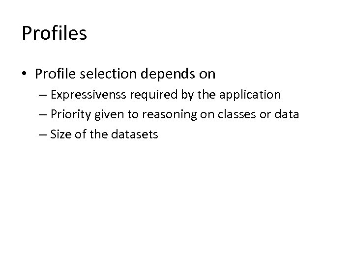 Profiles • Profile selection depends on – Expressivenss required by the application – Priority
