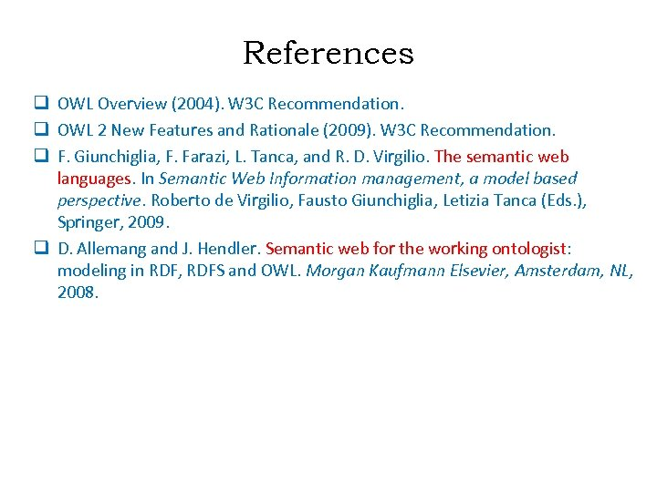 References q OWL Overview (2004). W 3 C Recommendation. q OWL 2 New Features