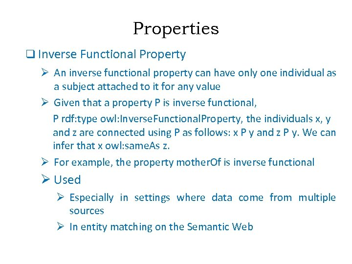 Properties q Inverse Functional Property Ø An inverse functional property can have only one