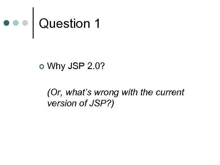 Question 1 ¢ Why JSP 2. 0? (Or, what's wrong with the current version