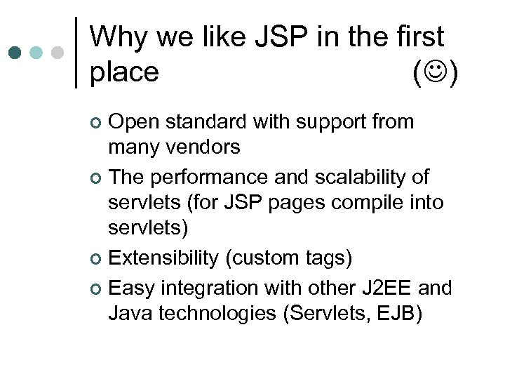 Why we like JSP in the first place ( ) Open standard with support