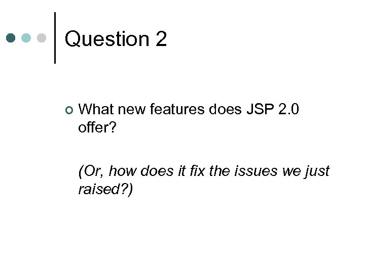 Question 2 ¢ What new features does JSP 2. 0 offer? (Or, how does