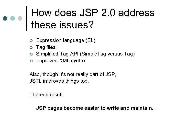 How does JSP 2. 0 address these issues? ¢ ¢ Expression language (EL) Tag