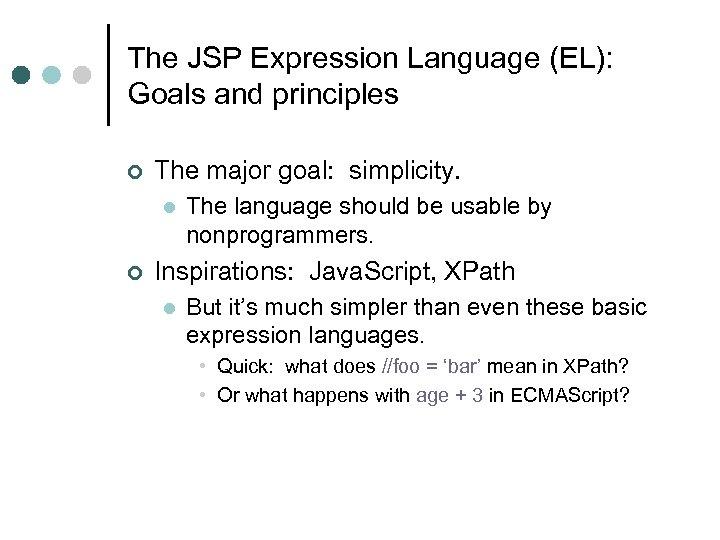 The JSP Expression Language (EL): Goals and principles ¢ The major goal: simplicity. l