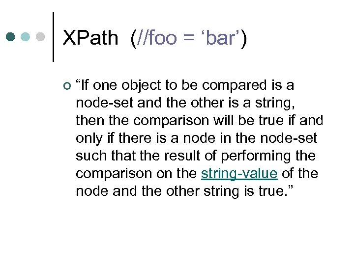 "XPath (//foo = 'bar') ¢ ""If one object to be compared is a node-set"