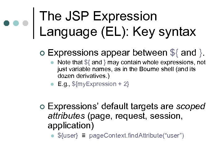 The JSP Expression Language (EL): Key syntax ¢ Expressions appear between ${ and }.