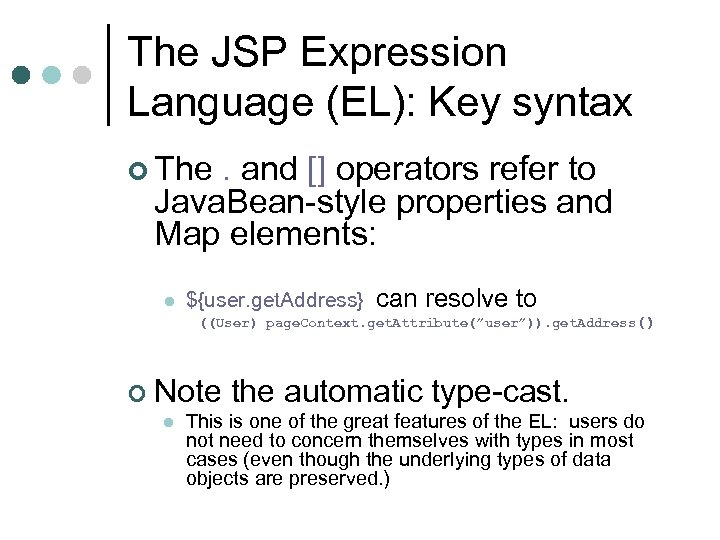 The JSP Expression Language (EL): Key syntax ¢ The . and [] operators refer