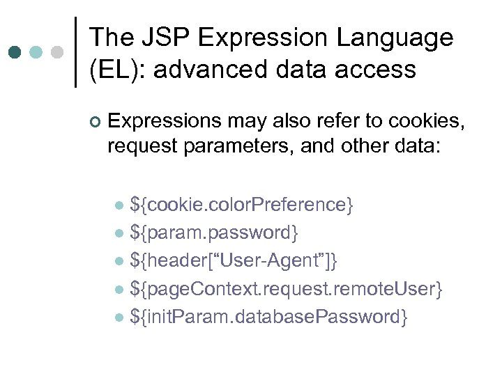The JSP Expression Language (EL): advanced data access ¢ Expressions may also refer to