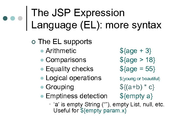 The JSP Expression Language (EL): more syntax ¢ The EL supports Arithmetic l Comparisons