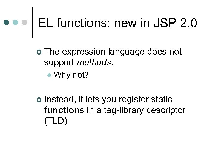 EL functions: new in JSP 2. 0 ¢ The expression language does not support