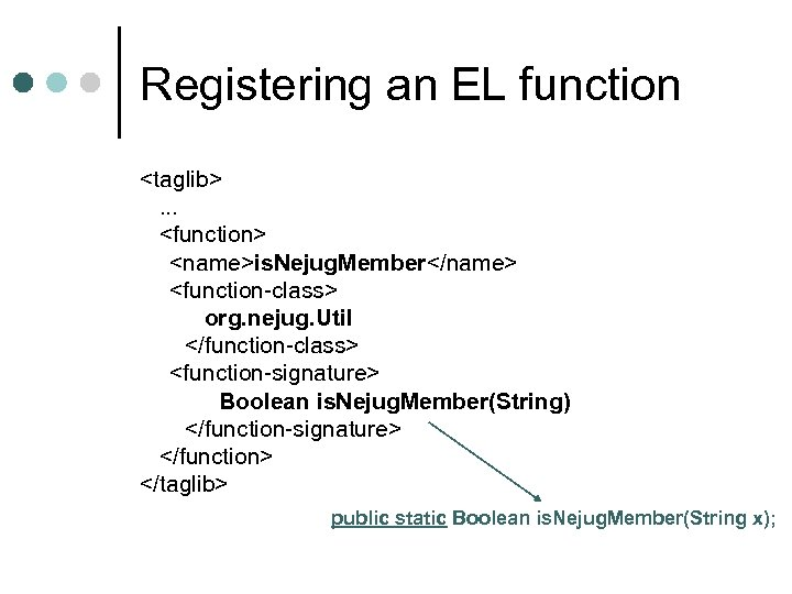 Registering an EL function <taglib>. . . <function> <name>is. Nejug. Member</name> <function-class> org. nejug.