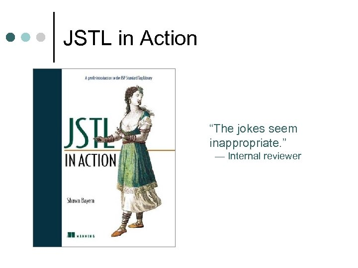 "JSTL in Action ""The jokes seem inappropriate. "" — Internal reviewer"