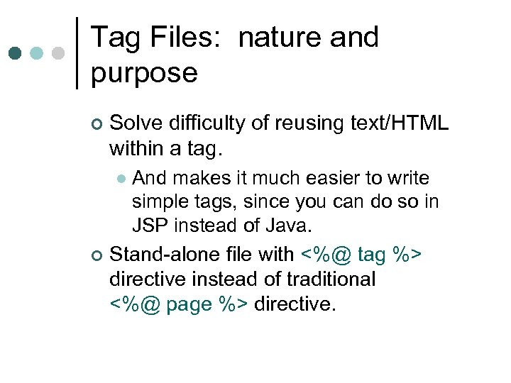 Tag Files: nature and purpose ¢ Solve difficulty of reusing text/HTML within a tag.