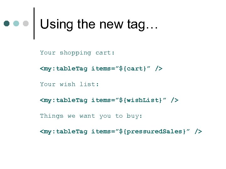 "Using the new tag… Your shopping cart: <my: table. Tag items=""${cart}"" /> Your wish"