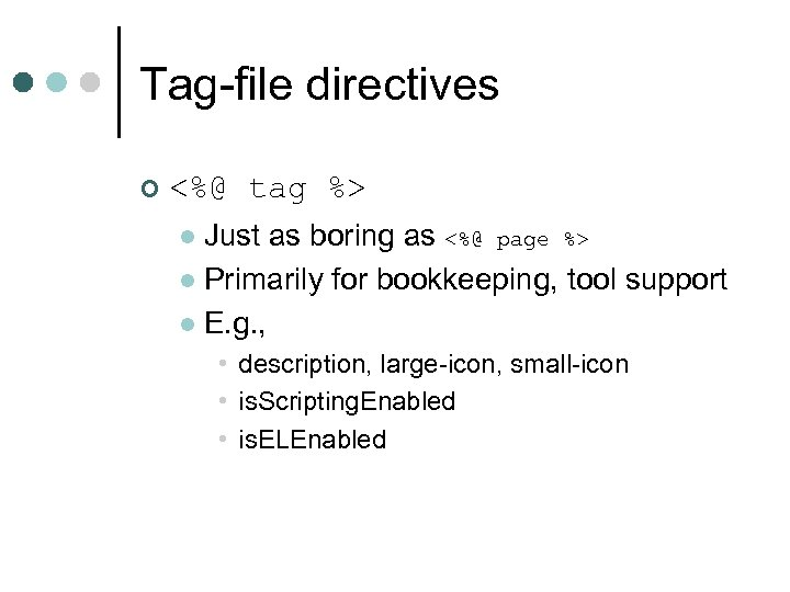 Tag-file directives ¢ <%@ tag %> Just as boring as <%@ page %> l