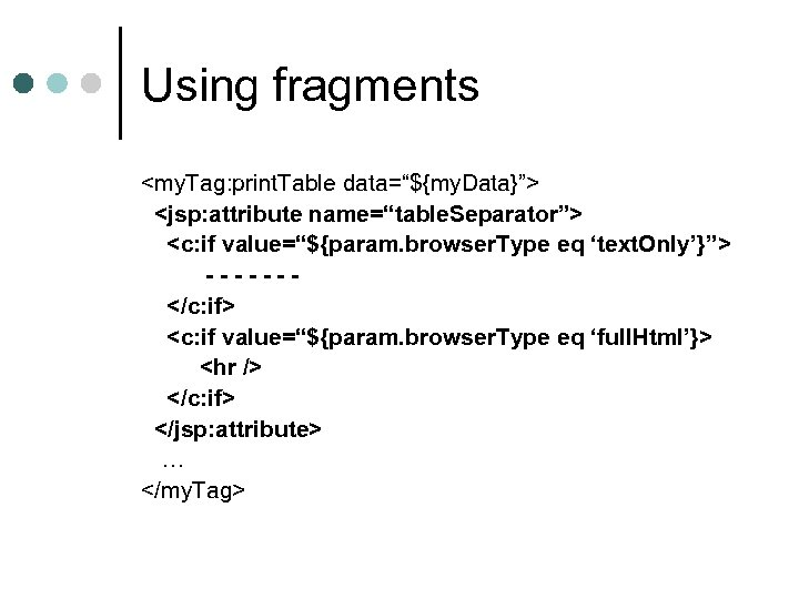 "Using fragments <my. Tag: print. Table data=""${my. Data}""> <jsp: attribute name=""table. Separator""> <c: if"