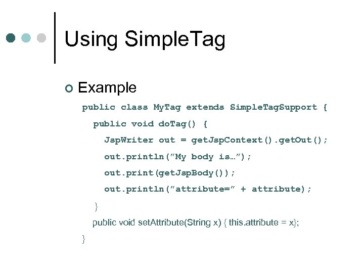 Using Simple. Tag ¢ Example public class My. Tag extends Simple. Tag. Support {