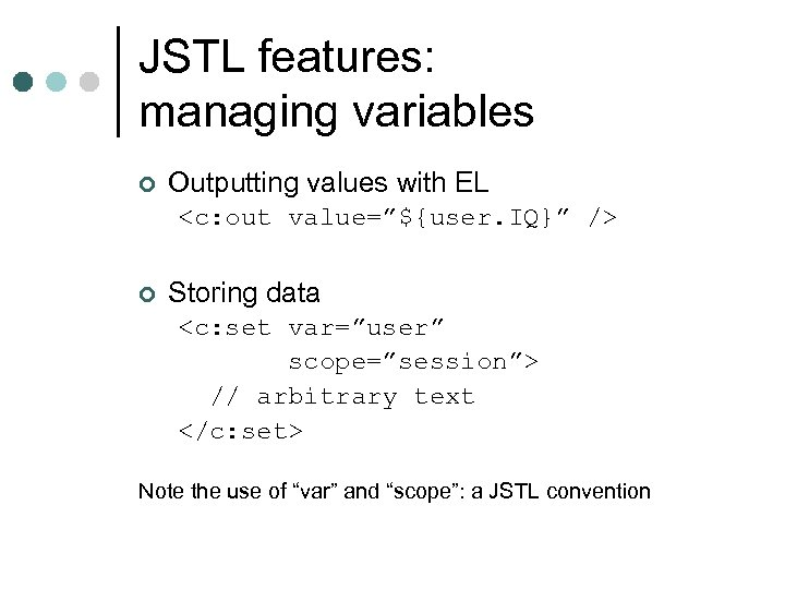 "JSTL features: managing variables ¢ Outputting values with EL <c: out value=""${user. IQ}"" />"