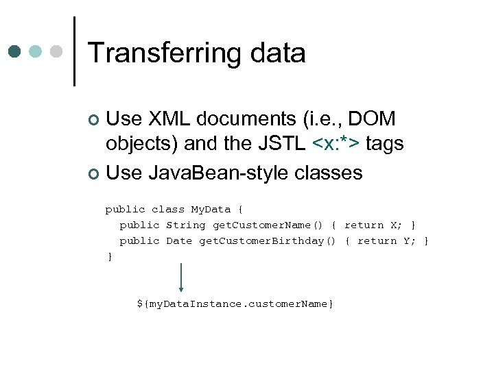 Transferring data Use XML documents (i. e. , DOM objects) and the JSTL <x: