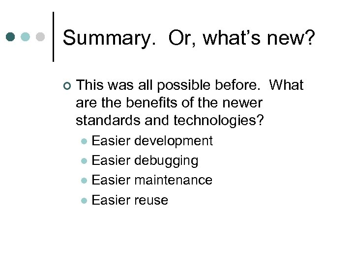 Summary. Or, what's new? ¢ This was all possible before. What are the benefits