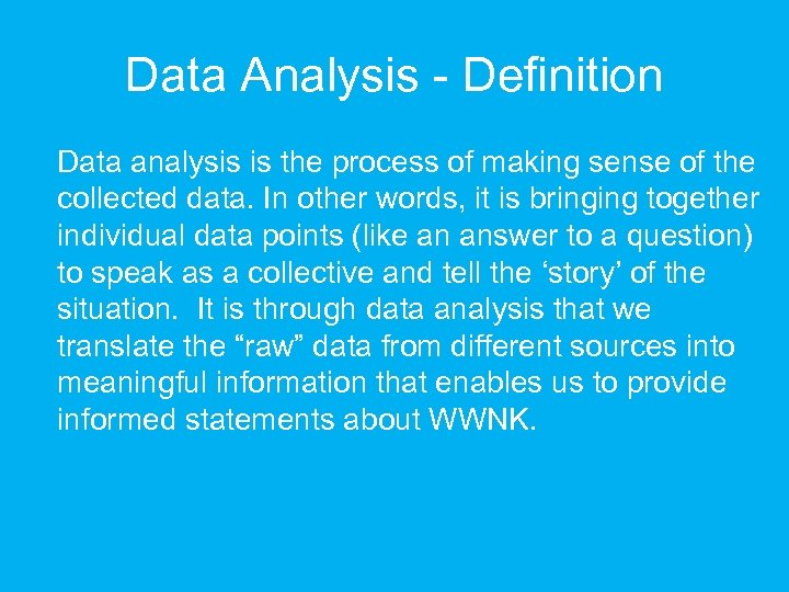 Data Analysis - Definition Data analysis is the process of making sense of the