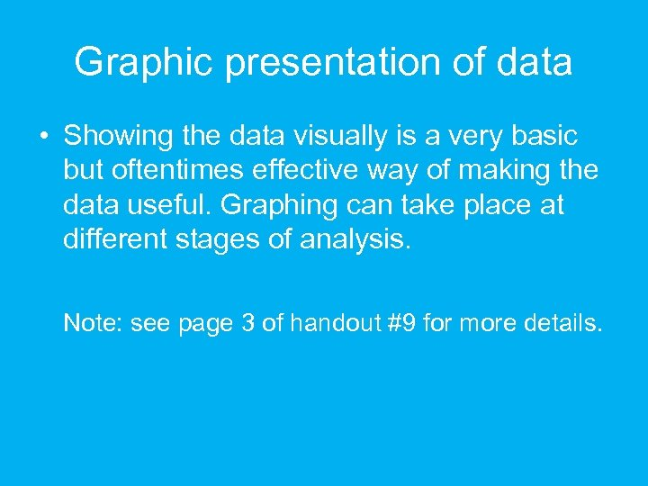 Graphic presentation of data • Showing the data visually is a very basic but