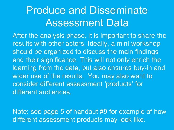 Produce and Disseminate Assessment Data After the analysis phase, it is important to share