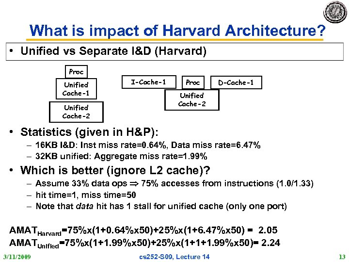 What is impact of Harvard Architecture? • Unified vs Separate I&D (Harvard) Proc Unified