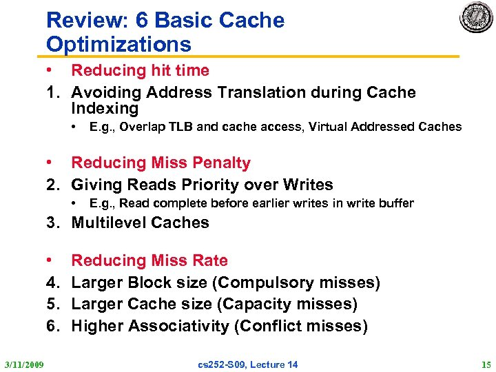 Review: 6 Basic Cache Optimizations • Reducing hit time 1. Avoiding Address Translation during