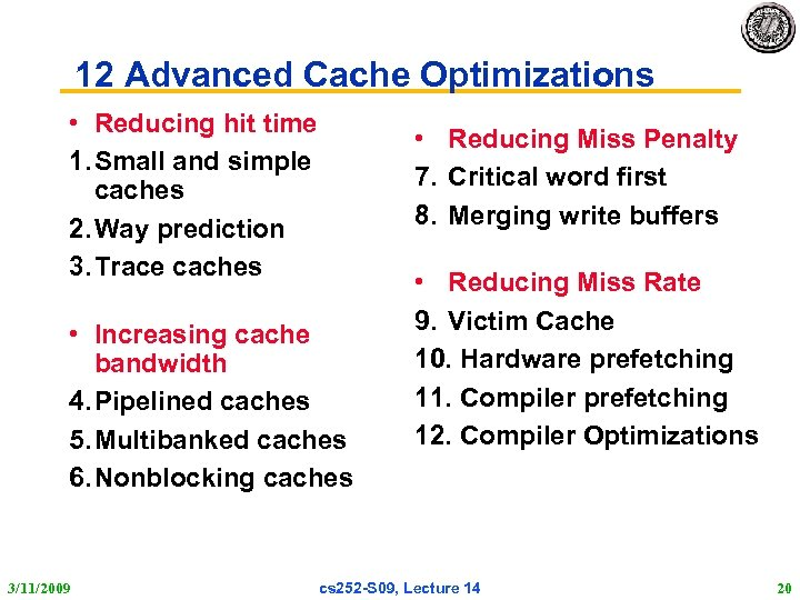 12 Advanced Cache Optimizations • Reducing hit time 1. Small and simple caches 2.