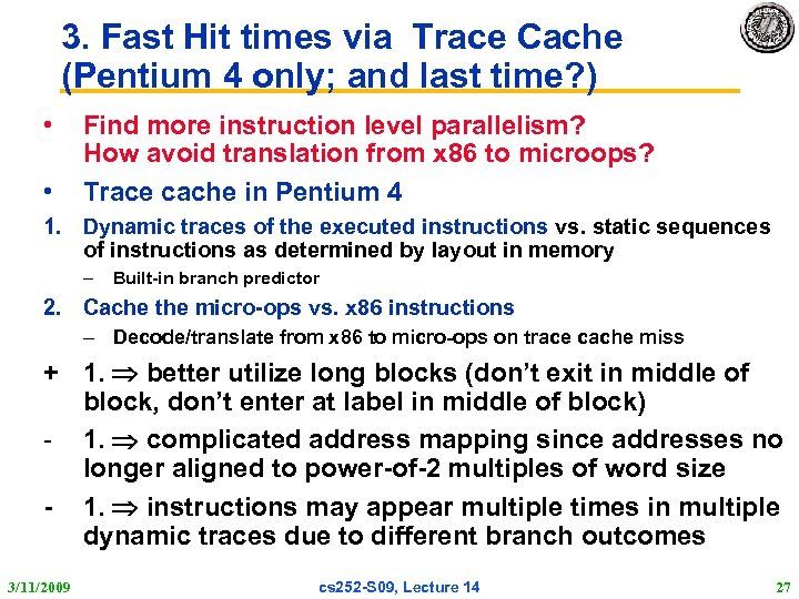 3. Fast Hit times via Trace Cache (Pentium 4 only; and last time? )