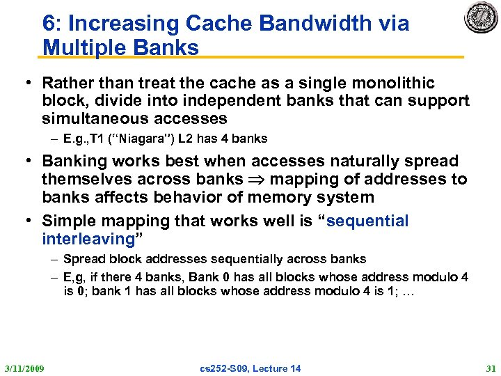 6: Increasing Cache Bandwidth via Multiple Banks • Rather than treat the cache as