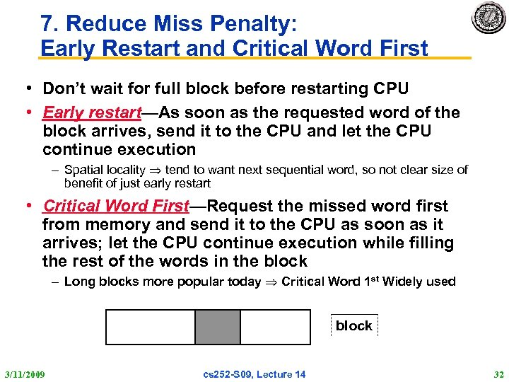 7. Reduce Miss Penalty: Early Restart and Critical Word First • Don't wait for