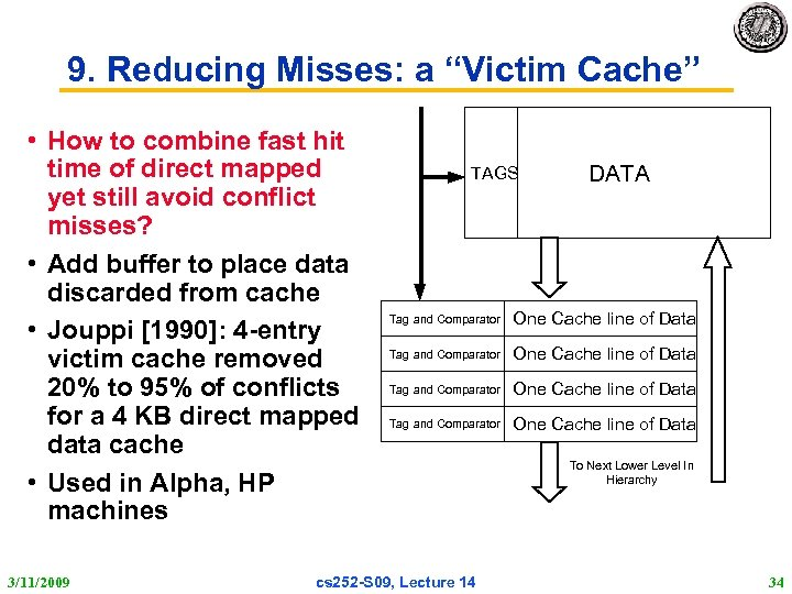 """9. Reducing Misses: a """"Victim Cache"""" • How to combine fast hit time of"""