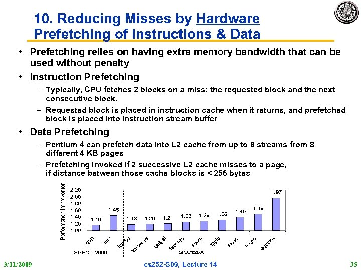 10. Reducing Misses by Hardware Prefetching of Instructions & Data • Prefetching relies on