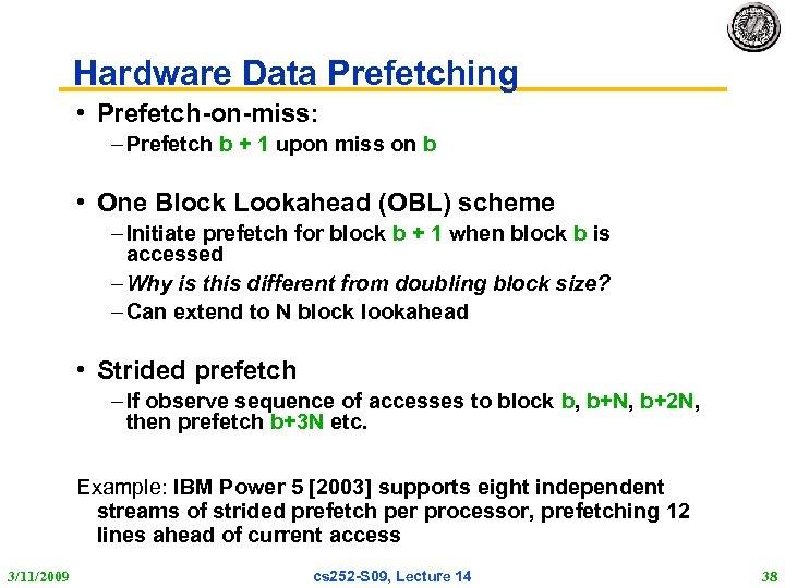 Hardware Data Prefetching • Prefetch-on-miss: – Prefetch b + 1 upon miss on b