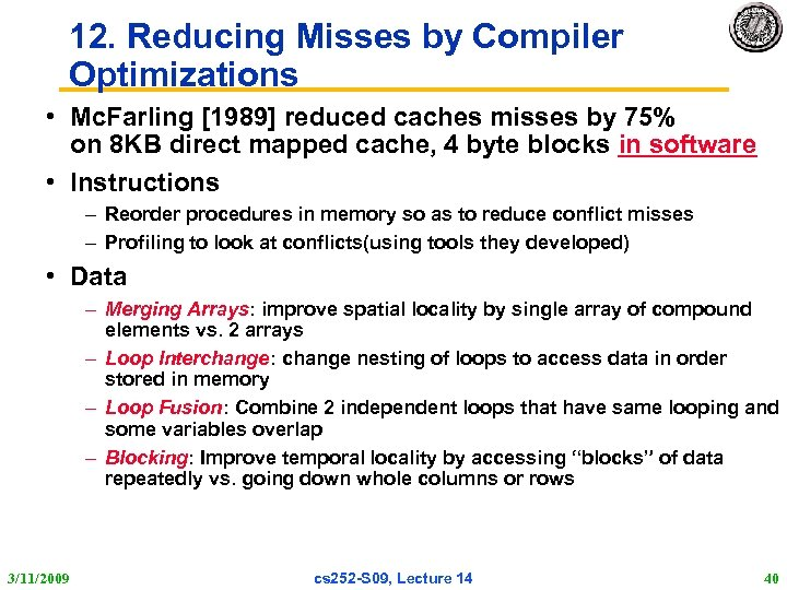 12. Reducing Misses by Compiler Optimizations • Mc. Farling [1989] reduced caches misses by